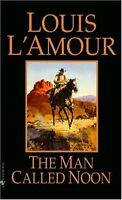 The Man Called Noon: A Novel by Louis LAmour