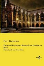 Paris and Environs - Routes from London to Paris : Handbook for Travellers by...
