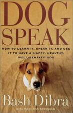 Dogspeak : How to Learn It, Speak It, and Use It to Have a Happy, Healthy, Well-