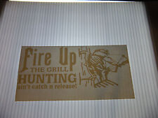 FIRE UP THE GRILL HUNTING AIN'T CATCH N RELEASE VINYL STICKER