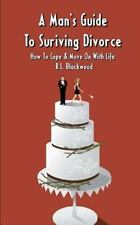 A Man's Guide to Surviving Divorce: How to Cope and Move on with Life by R....