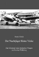 Der Nachtjäger Heinz Vinke - Das Schicksal eines deutschen Fliegers im 2 WK NEU!