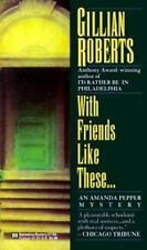 With Friends Like These (An Amanada Pepper Mystery) Gillian Roberts Mass Market