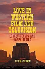 Love in Western Film and Television : Lonely Hearts and Happy Trails (2012,...