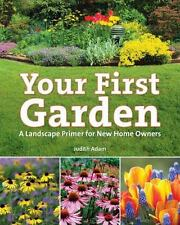 Your First Garden: A Landscape Primer for New Home Owners by Adam, Judith in Us