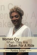 Women Cry When They Are Taken for a Ride by Fontina Duhart (2014, Hardcover)