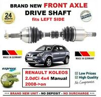 FOR RENAULT KOLEOS 2.0dCi 4x4 Manual 2008->on 1x NEW FRONT AXLE LEFT DRIVESHAFT