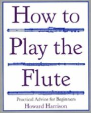 NEW - How to Play the Flute: Everything You Need to Know to Play the Flute