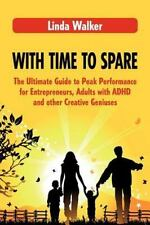 With Time to Spare: The Ultimate Guide to Peak Performance for Entrepreneurs, Ad