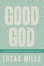 Good God: The One We Want to Believe in But Are Afraid to Embrace (Paperback or