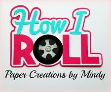 Craftecafe Mindy How I Roll Wheels premade paper piecing scrapbook die cut Title