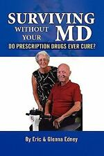 SURVIVING WITHOUT YOUR MD: DO PRESCRIPTION DRUGS EVER CURE?