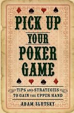 Pick up Your Poker Game : Tips and Strategies to Gain the Upper Hand by Adam...