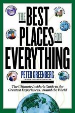 The Best Places for Everything : The Ultimate Insider's Guide to the Greatest Ex