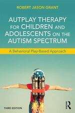 AUTPLAY THERAPY FOR CHILDREN AND ADOLESCENTS ON THE AUTISM SPECTRUM - GRANT, ROB
