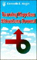 Turning Hopeless Situations: By Kenneth E Hagin