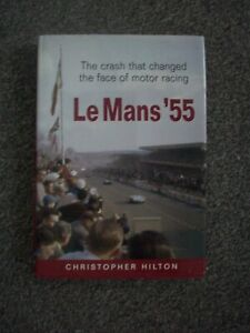 THE CRASH THAT CHANGED THE FACE OF MOTOR RACING.LE MANS 1955.CHRISTOPHER HILTON