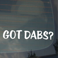 Got Dabs? 420 Dope Funny Dank Vinyl Decal Sticker 7.5""