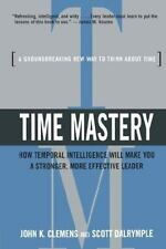 Time Mastery: How Temporal Intelligence Will Make You a Stronger, More Effect...