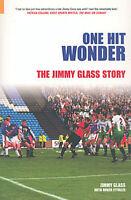 One Hit Wonder The Jimmy Glass Story - Carlisle United Goalkeeper Autobiography