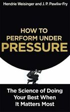 How to Perform Under Pressure: The Science of Doing Your Best When It Matters Mo