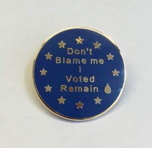 Don't Blame Me I Voted Remain.   Enamel Pin Badge.  Brexit Badge