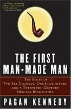 The First Man-Made Man : The Story of Two Sex Changes, One Love Affair, and a...
