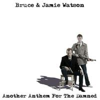BRUCE & JAMIE WATSON - ANOTHER ANTHEM FOR THE DAMNED (New & Sealed) Rock CD