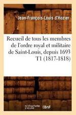 Recueil de Tous Les Membres de L'Ordre Royal Et Militaire de Saint-Louis, Depuis
