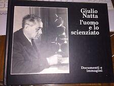 GIULIO NATTA L'UOMO E LO SCIENZIATO Documenti e immagini Aidic editorie 3^ed2003