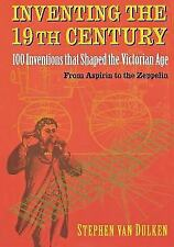 Inventing the 19th Century : 100 Inventions That Shaped the Victorian Age,...