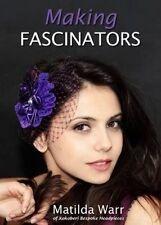 Making Fascinators by Warr, Matilda (Digital book, 2015)