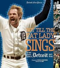 Not till the Fat Lady Sings : The Most Dramatic Sports Finishes in Detroit Sport