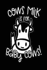 Cows Milk Is for Baby Cows : Lined Notebook Journal, 6 X 9, 108 Pages by...