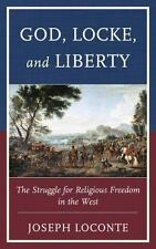 God, Locke, and Liberty : The Struggle for Religious Freedom in the West
