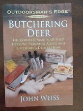 Butchering Deer : The Complete Manual of Field Dressing,...Outdoorsman's Edge: