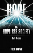 Hope for a Hopeless Society : Daily Morsels by Fred Brown (2012, Paperback)