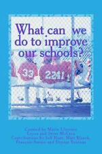 What Can We Do to Improve Our Schools? : A Guide to School Reform by Dennis...
