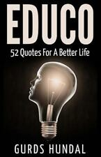 Educo : 52 Quotes for a Better Life by Gurds Hundal (2015, Paperback)