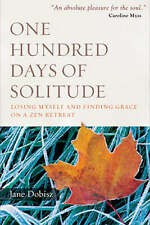 ONE HUNDRED DAYS OF SOLITUDE: LOSING MYSELF AND FINDING GRACE ON A ZEN RETREAT.,