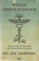 WERDE ÜBERNATÜRLICH - Dr. Joe Dispenza BUCH - NEU