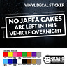 NO JAFFA CAKES ARE LEFT IN THIS VEHICLE OVERNIGHT - VINYL DECAL STICKER CAR/VAN