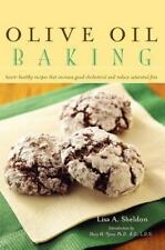Olive Oil Baking : Heart-Healthy Recipes That Increase Good Cholesterol and...