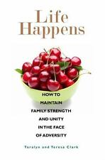 Life Happens: How to Maintain Family Strength and Unity in the Face of Adversity