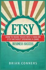 Etsy Business Success : How to Make Your First $1,000 on Etsy Without...