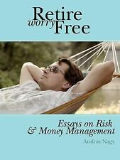 Retire Worry Free : Essays on Risk and Money Management by Andras Nagy (2003,...