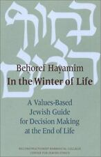 Behoref Hayamim: In the Winter of Life: A Values-Based Jewish Guide for Decision
