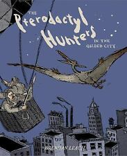 THE PTERODACTYL HUNTERS IN THE GILDED CITY - LEACH, BRENDAN - NEW HARDCOVER BOOK