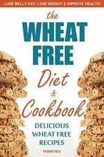 Wheat Free Diet & Cookbook: Lose Belly Fat, Lose Weight, and Improve Health with