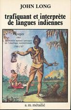 Trafiquant et interprète de langues indiennes, John Long,  A.M. Métailié, 1980